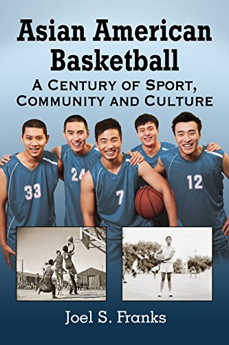 Asian American Basketball: A Century of Sport, Community and Culture (English Edition) por Joel S. Franks