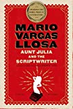 [Aunt Julia and the Scriptwriter] [By: Llosa, Mario Vargas] [October, 2007]