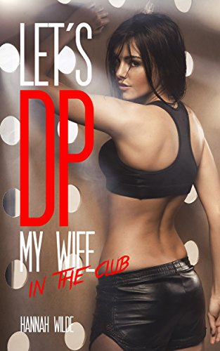 Lets Dp My Wife In The Club By Wilde Hannah