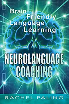 Neurolanguage Coaching: Brain friendly language learning by [Paling, Rachel]