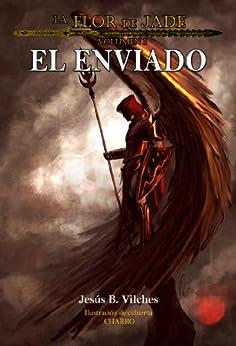 El Enviado (La Flor de Jade nº 1) (Spanish Edition) di [Vilches, Jesús B.]