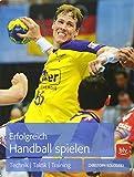 Erfolgreich Handball spielen: Technik - Taktik - Training