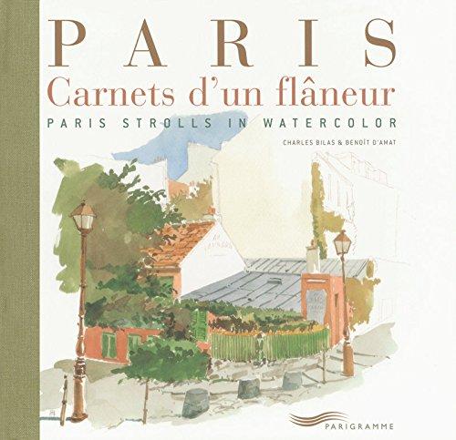 Paris : Carnets d'un flâneur, édition bilingue français-anglais par Charles Bilas, Benoît d' Amat