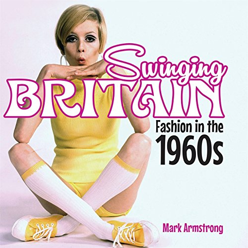 Swinging Britain: Fashion in the 1960s (Shire Library 750)