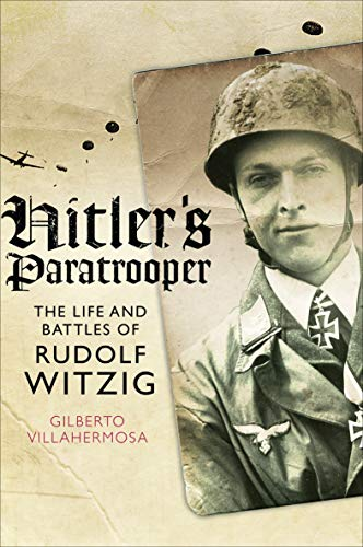 Hitler's Paratrooper: The Life and Battles of Rudolf Witzig (English Edition) -