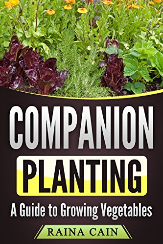 Companion Planting: A Guide to Growing Vegetables (English Edition)