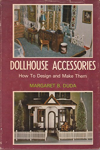 Dollhouse Accessories: How To Design And Make Them by Margaret B. Duda (1975-09-10)