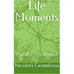 Life Moments: Untill 25 years old