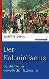 Der Kolonialismus: Geschichte der europäischen Expansion (marixwissen) - Ludolf Pelizaeus