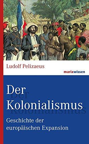 Der Kolonialismus: Geschichte der europäischen Expansion (marixwissen)