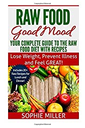 Raw Food Good Mood: Your Complete Guide to The Raw Food Diet with Recipes: Lose Weight, Prevent Illness and Feel GREAT!: Volume 1 (Rawsome Recipes)