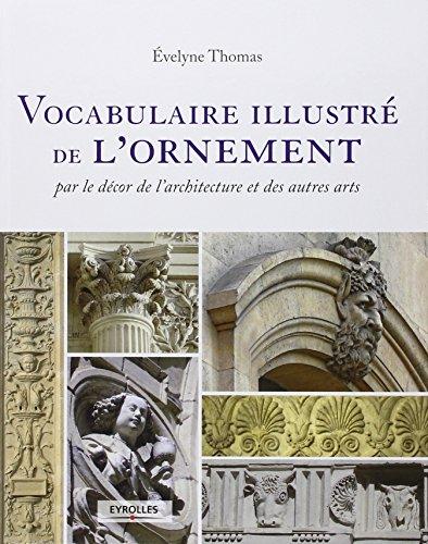 Vocabulaire illustré de l'ornement par le décor de l'architecture et des autres arts.