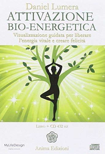 Attivazione bio-energetica. Visualizzazione guidata per liberare l'energia vitale e creare felicit. Con CD Audio