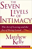 The Seven Levels of Intimacy: The Art of Loving and the Joy of Being Loved[ THE SEVEN LEVELS OF INTIMACY: THE ART OF LOVING AND THE JOY OF BEING LOVED ] by Kelly, Matthew (Author ) on Jan-09-2007 Paperback