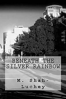 Beneath the Silver Rainbow (English Edition) di [Shah-Luchey, M.]