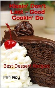 Kissin' Don't Last - Good Cookin' Do: Best Dessert Recipes (English Edition) par [Roy, M.M.]