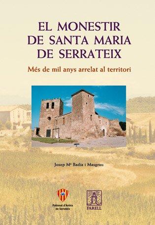 _El monestir de Santa Maria de Serrateix. MŽs de mil anys arrelat al territori (Nostra Història) por Josep M» Badia Masgrau