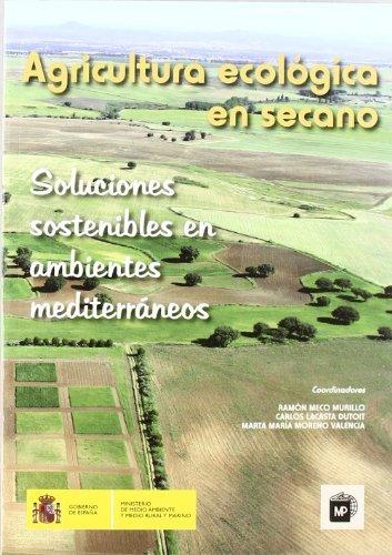 Agriculturaecológicaensecano. Soluciones sostenibles en ambientes mediterráneos por RAMÓN MECO MURILLO