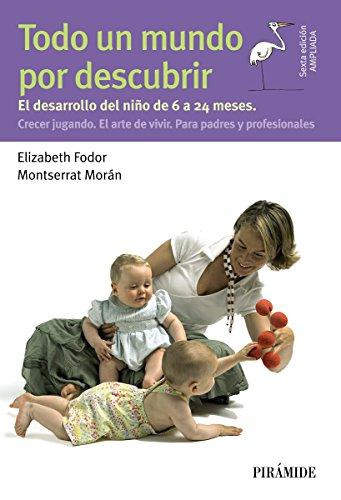 Todo un mundo por descubrir (Guías Para Padres Y Madres) por Elizabeth Fodor