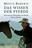 Das Wissen der Pferde: und was wir Menschen von ihnen lernen können - Monty Roberts