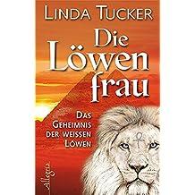 Die Löwenfrau: Das geheimnis der Weissen Löwin