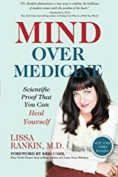 Mind Over Medicine: Scientific Proof That You Can Heal Yourself by Lissa Rankin M.D. (2014-12-01)