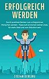 Erfolgreich werden: Durch positives Denken zum erfolgreichen Menschen werden – Tipps zum erreichen deiner Ziele, für mehr Geld und zum Glücklich sein
