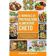 Il Manuale di Preparazione Alimentare Cheto (In Italian/Italiano): Preparazione Rapida e Semplice per Pasti Chetogenici, a Basso Contenuto di Carboidrati,  per il Dimagrimento Rapido (Meal Plan & Prep