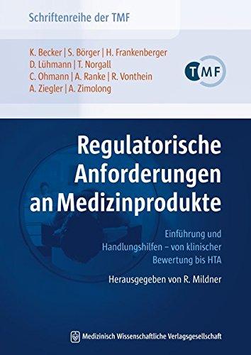 Regulatorische Anforderungen an Medizinprodukte: Einführung und Handlungshilfen - von klinischer Bewertung bis HTA. Herausgegeben von R. Mildner ... die vernetzte medizinische Forschung e.V.)