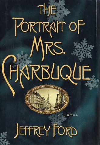 The Portrait of Mrs. Charbuque: A Novel by Jeffrey Ford (2002-06-04)
