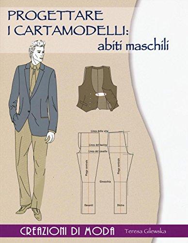 Progettare i cartamodelli: abiti maschili. Creazioni di moda. Ediz. illustrata