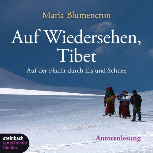 Auf Wiedersehen, Tibet. Auf der Flucht durch Eis und Schnee. 4 CDs