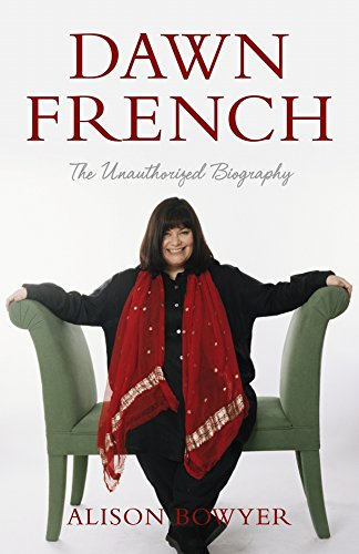 Dawn French: The Unauthorized Biography