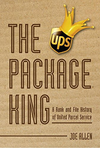 the-package-king-a-rank-and-file-history-of-united-parcel-service-english-edition