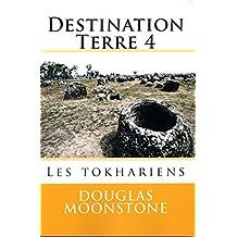 Destination Terre 4: Les tokhariens (Destinatiuon Terre)