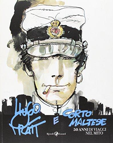 Hugo Pratt e Corto Maltese. 50 anni di viaggi nel mito. Catalogo della mostra (Bologna, 4 novembre 2016-19 marzo 2017). Ediz. illustrata