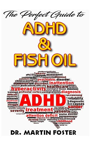 The Perfect Guide to ADHD & Fish Oil: A Comprehensive account of the essentials of ADHD, Fish Oil and How Fish Oil is the Secret cure to ADHD! Discover the Truth! -