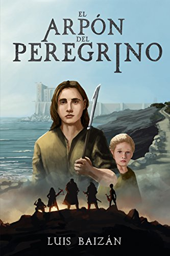 El arpón del peregrino: una novela juvenil de fantasía, misterio y aventuras. de [Baizán, Luis]