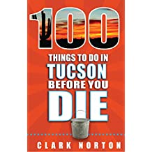 100 Things to Do in Tucson Before You Die (English Edition)
