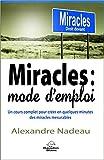 Miracles : mode d'emploi - Un cours complet pour créer en quelques minutes des miracles mesurables