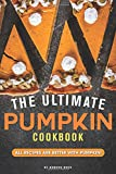 The Ultimate Pumpkin Cookbook: All Recipes Are Better with Pumpkin!