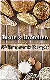 Thermomix Rezepte: 50 Ausgezeichnete Brote & Brötchen (Thermomix TM5 & TM31 Kochbuch)