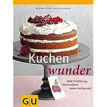 Kuchenwunder: Süße Verführung, überraschend anders & gesund (GU Themenkochbuch)