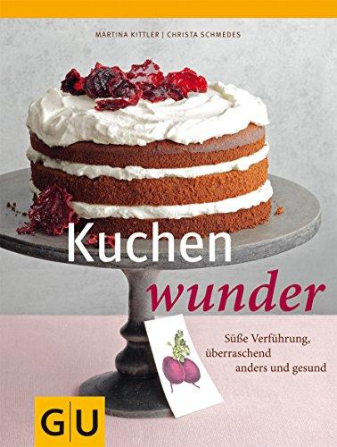 Image of Kuchenwunder: Süße Verführung, überraschend anders & gesund (GU Themenkochbuch)