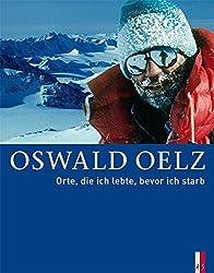 Oswald Oelz Orte, die ich lebte, bevor ich starb