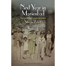 Next Year in Marienbad: The Lost Worlds of Jewish Spa Culture (Jewish Culture and Contexts)