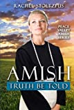 Amish Truth Be Told: Volume 1 (Peace Valley Amish Series)