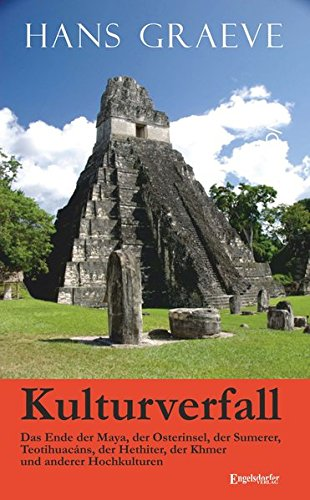 Kulturverfall - das Ende der Maya, der Osterinsel, der Sumerer, Teotihuacáns, der Hethiter, der Khmer und anderer Hochkulturen