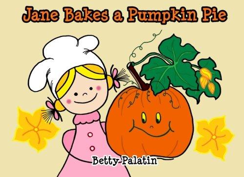 Jane Bakes A Pumpkin Pie Pumpkin Pie Recipe Rhyming Book A Thanksgiving Children S Picture Book For Ages 2 8