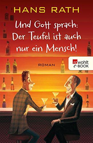 Und Gott sprach: Der Teufel ist auch nur ein Mensch! (Die Jakob-Jakobi-Bücher 2) (German Edition) por Hans Rath